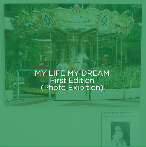 MY LIFE MY DREAM First Edition (Photo Exibition)